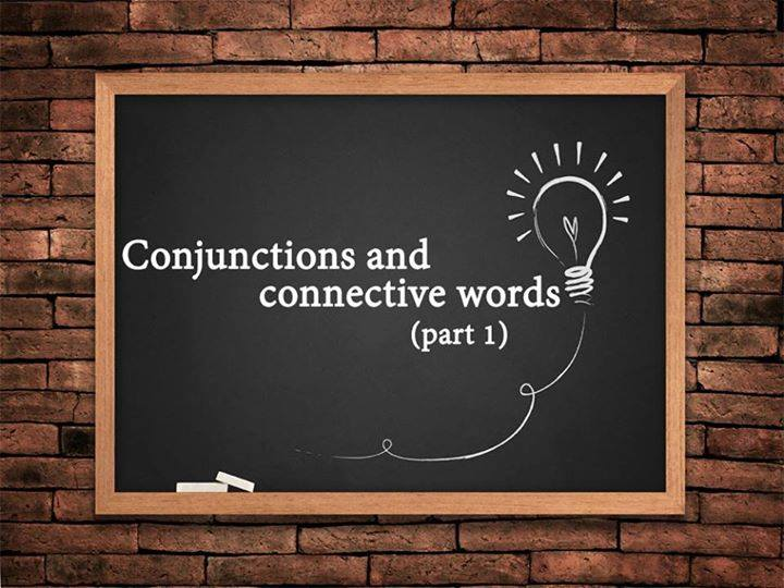 CONJUNCTIONS & CONNECTIVE WORDS